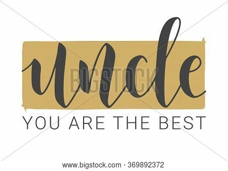Vector Illustration. Handwritten Lettering Of Uncle You Are The Best. Template For Greeting Card, Po
