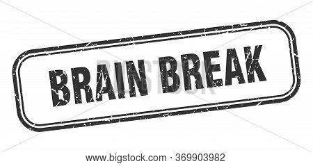 Brain Break Stamp. Brain Break Square Grunge Black Sign