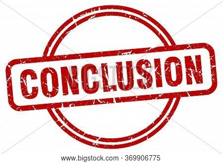 Conclusion Stamp. Conclusion Round Vintage Grunge Sign. Conclusion