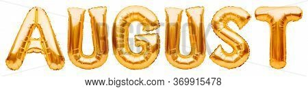 Word August Made Of Golden Inflatable Balloons Isolated On White. Helium Gold Foil Balloons Forming