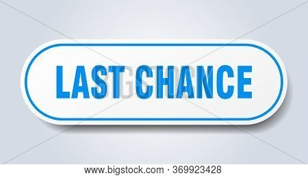 Last Chance Sign. Last Chance Rounded Blue Sticker. Last Chance