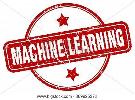 Machine Learning Stamp. Machine Learning Round Vintage Grunge Sign. Machine Learning