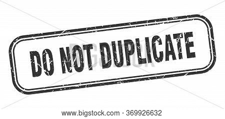 Do Not Duplicate Stamp. Do Not Duplicate Square Grunge Black Sign