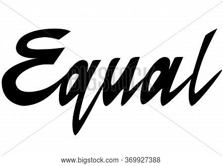 Equal Lettering Black Isolated On White, Equal Rights For Each Human Being In Every Country On Earth