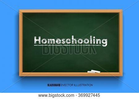 Homeschooling. Word Homeschooling On A Board.online Learning. Chalk Inscription On A Blackboard. Cha