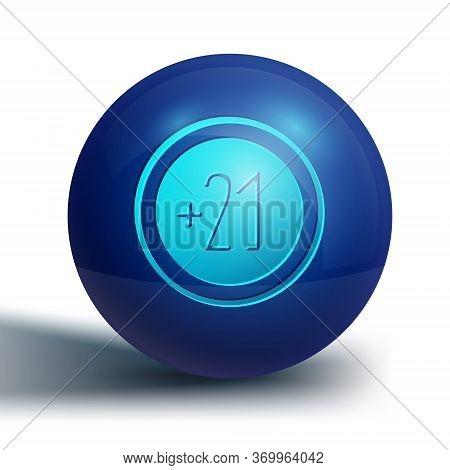 Blue Alcohol 21 Plus Icon Isolated On White Background. Prohibiting Alcohol Beverages. Blue Circle B