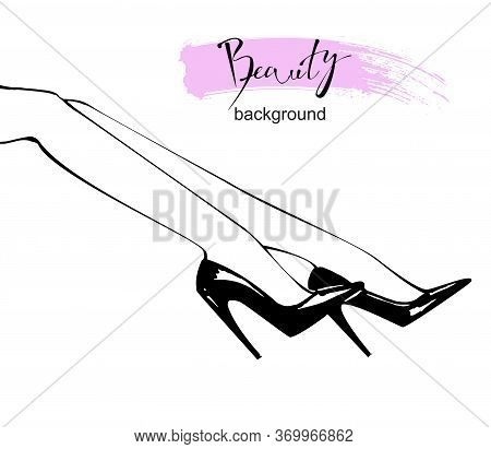 Sketch Of Womens Beautiful Legs In High Heels. Vector Illustration Of Fashionable Woman In Trendy Sh