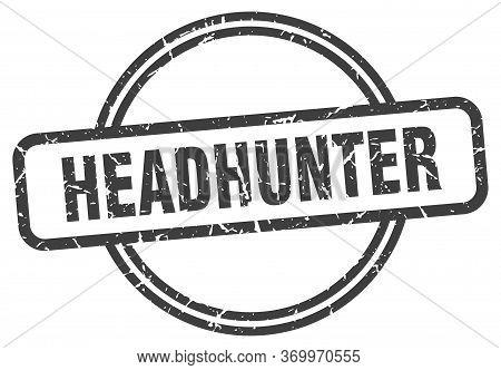 Headhunter Stamp. Headhunter Round Vintage Grunge Sign. Headhunter