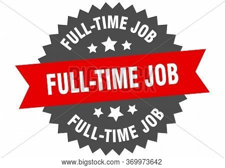 Full-time Job Sign. Full-time Job Circular Band Label. Round Full-time Job Sticker