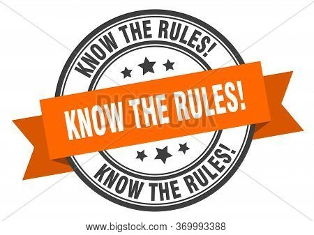 Know The Rules Label. Know The Rulesround Band Sign. Know The Rules Stamp