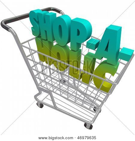 The word Shop-a-Holic in a shopping cart to illustrate an addiction to buying things and spending money at a store