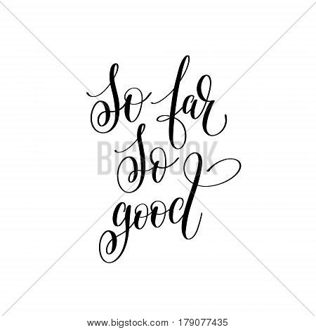so far so good inspirational quote about summer travel, positive journey phrase to poster, greeting card, printable wall art, calligraphy vector illustration