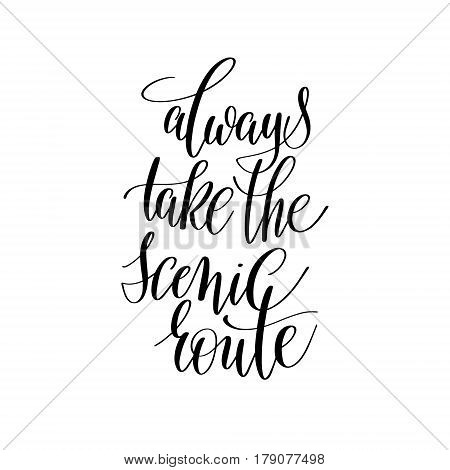 always take the scenic route inspirational quote about summer travel, positive journey phrase to poster, greeting card, printable wall art, calligraphy vector illustration