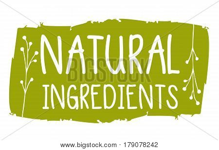 Natural ingredients hand drawn label isolated vector illustration. Natural beauty, healthy lifestyle, eco spa, bio care ingredient. Natural ingredients badge, icon, logo for herbal cosmetics.