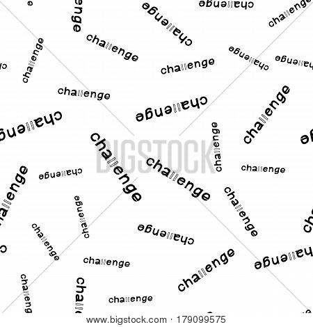 Challenge - Hand Drawn Lettering Seamless Pattern. Vector Illustration Quote Backdrop. Handwritten Inscription Phrase for Office, Presentation, T-shirt Print, Poster, Cover, Case Design.