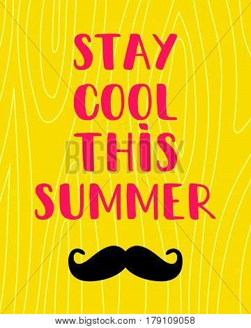 A cute summer vector card..Inspirations poster with a mustaches and wooden texture..Stay cool this summer lettering.