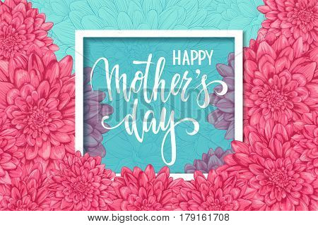 Happy mother day. Hand drawn brush pen lettering flowers dahlia with Square Frame and space for text. design for holiday greeting card and invitation of the happy mother day birthday and Parents day