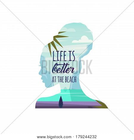 Life is better at the beach. Vector illustration. Woman thinking about beach and summer. Double exposure. Nature landscape with sea in women head. For Poster t-shirt greeting card.