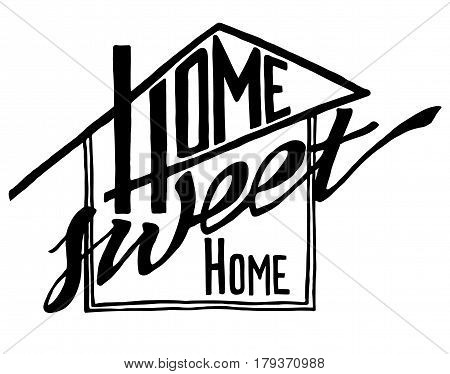 Home Sweet Home vector lettering. Motivational quote. Hand drawn typographic poster vector illustration. T shirt hand lettered calligraphic design. Inspirational vector