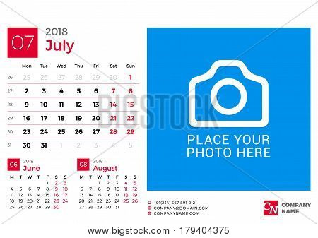 Calendar For 2018 Year. Vector Design Print Template With Place For Photo And Company Logo. July 201