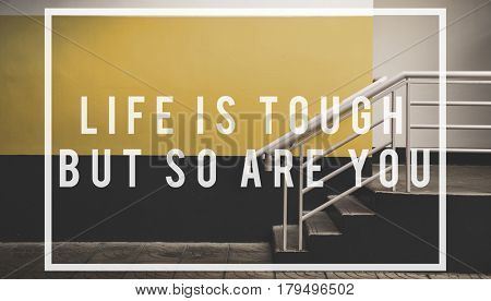 life is tough but so are you quote overlay