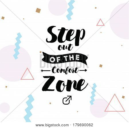 Step out of the comfort zone. Inspirational quote, motivation. Typography for poster, invitation, greeting card or t-shirt. Vector lettering, inscription, calligraphy design. Text background