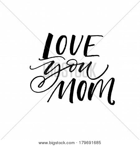 Love you mom card. Holiday lettering. Ink illustration. Modern brush calligraphy. Isolated on white background.