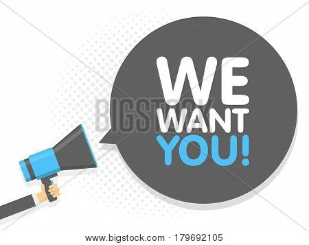 Hand Holding Megaphone. Speech Sign Text We Want You. Vector Illustration
