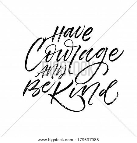 Have courage and be kind postcard. Ink illustration. Modern brush calligraphy. Isolated on white background.