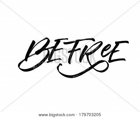 Be free card. Hand drawn motivational lettering. Ink illustration. Modern brush calligraphy. Isolated on white background.