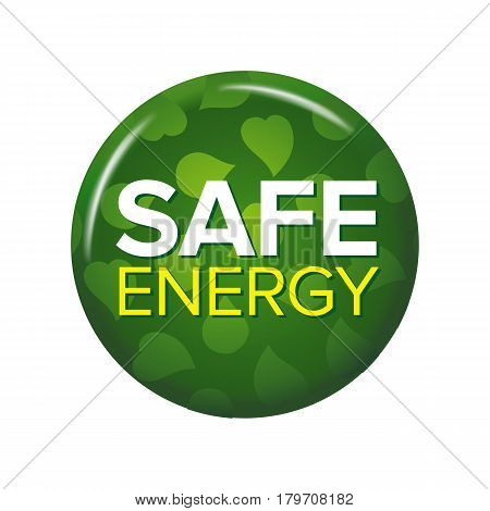 Bright green round button with words 'Safe Energy'. Isolated on white background. Circle label for natural products or bio fuel. Ecological tag.