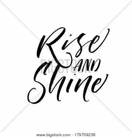 Rise and shine postcard. Ink illustration. Modern brush calligraphy. Isolated on white background.