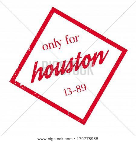 Only For Houston rubber stamp. Grunge design with dust scratches. Effects can be easily removed for a clean, crisp look. Color is easily changed.