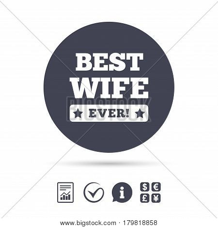 Best wife ever sign icon. Award symbol. Exclamation mark. Report document, information and check tick icons. Currency exchange. Vector