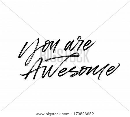 You are awesome postcard. Phrase for Valentine's day. Ink illustration. Modern brush calligraphy. Isolated on white background.