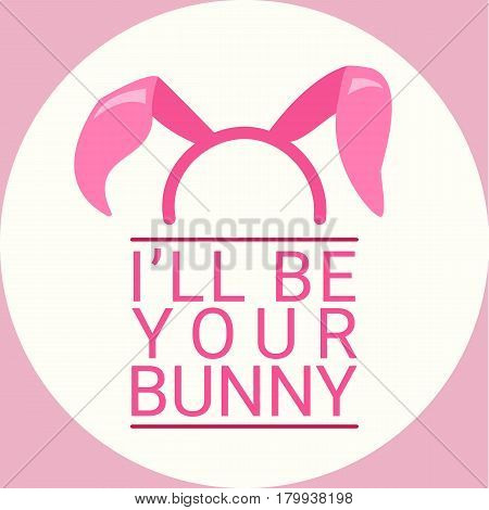 I'll be your bunny text with bunny ears headband on a white background vector EPS10