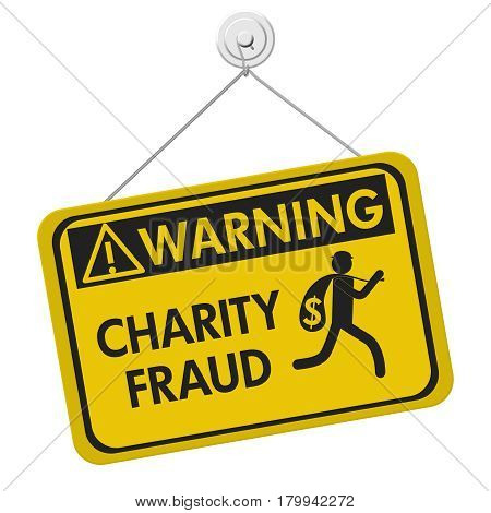 Charity Scam warning sign A yellow warning hanging sign with text Charity Fraud and theft icon isolated over white 3D Illustration poster