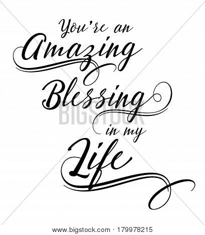 You are an Amazing Blessing in my Life calligraphy vector typography design on white background