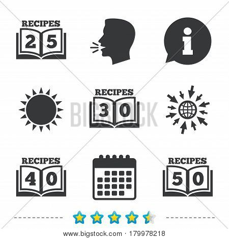 Cookbook icons. 25, 30, 40 and 50 recipes book sign symbols. Information, go to web and calendar icons. Sun and loud speak symbol. Vector