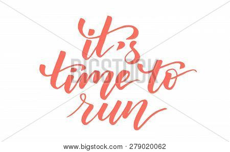 Its Time To Run Modern Brush Calligraphy Isotated On A White Background. Vector Illustration.