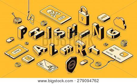 Phishing Alert Isometric Vector Banner. Most Common Fraudulent Methods, Tricks Or Bites Type, Securi