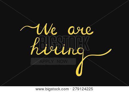 Hiring Recruitment Design Poster. We Are Hiring, Brush Lettering. Vector Illustration. Open Vacancy