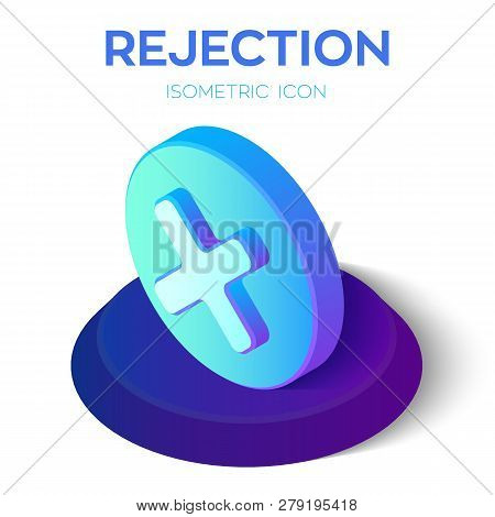 Rejection Icon. 3d Isometric Rejected Sign. Check Mark. Cross Sign In Circle - Can Be Used As Symbol