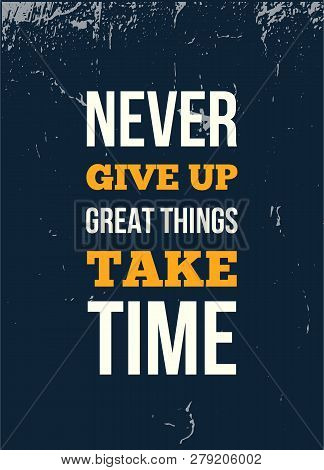 Never Give Up Great Things Take Time Inspirational Quote, Wall Art Poster Design. Success Business C