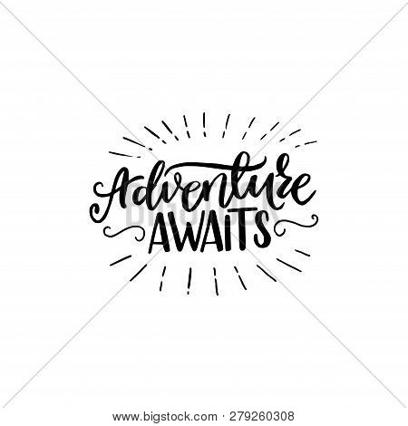Adventure Awaits hand lettering phrase. Positive slogan. Hand lettered quote. Calligraphy style vector typography. Motivational and inspirational phrase. Poster, banner, greeting card design element. poster
