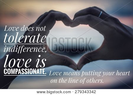 Love Inspirational Quote-love Does Not Tolerate Indifference. Love Is Compassionate. Love Means Putt
