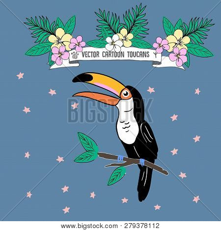 Vector Cartoon Toucan Sitting On Brench, With Lettering And Tropical Flowers, Illustration Drawn Wit