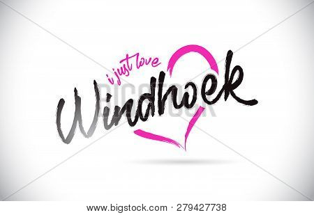 Windhoek I Just Love Word Text With Handwritten Font And Pink Heart Shape Vector Illustration.