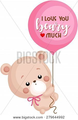 A Vector Of Cute Bear Holding Balloon With Saying I Love You Beary Much