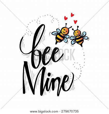 Bee Mine Hand Lettering. Love Concept. White Background.